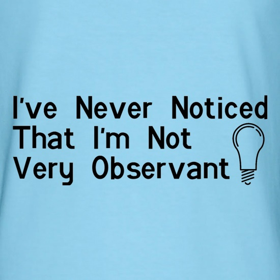 i've never noticed that i'm not very observant t shirt